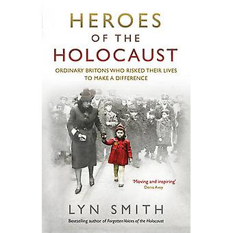 Heroes of the Holocaust  Ordinary Britons who risked their lives to make a difference by Lyn Smith