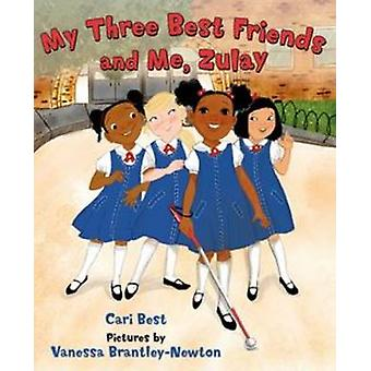My Three Best Friends and Me - Zulay by Cari Best - Vanessa Brantley-