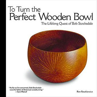 To Turn the Perfect Wooden Bowl - The Lifelong Quest of Bob Stocksdale