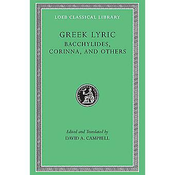 Greek Lyric - v. 4 - Bacchylides - Corinna and Others by David A. Campb