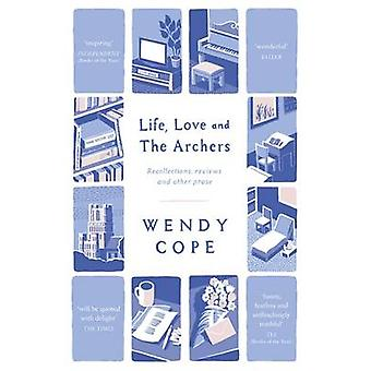 Life - Love and the Archers - Recollections - Reviews and Other Prose