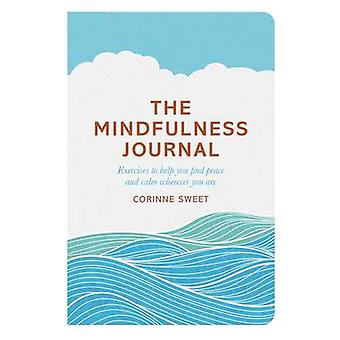 The Mindfulness Journal - Exercises to Help You Find Peace and Calm Wh