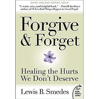 Forgive and Forget: Healing the Hurts We Don't Deserve (Plus): Healing the Hurts We Don't Deserve (Plus)