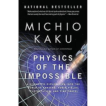 Physics of the Impossible: een wetenschappelijke exploratie in de wereld van fasers, krachtvelden, teleportatie en tijdreizen