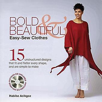 Bold & Beautiful Easy-Sew Clothes: 15 Unstructured Designs That Fit and Flatter Every Shape, and Are Simplicity Itself to Make