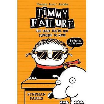 Timmy Failure: Le livre que vous n'êtes pas censé avoir