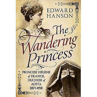 Wandering Princess: Princess Helene of France, Duchess of Aosta 1871-1951 (Hardback)