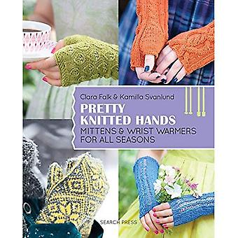 Pretty Knitted Hands: Mittens and Wrist Warmers for All Seasons