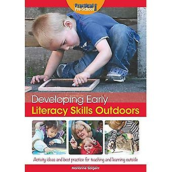 Developing Early Literacy Skills Outdoors: Activity Ideas and Best Practice for Teaching and Learning Outside...