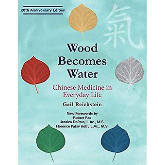 Wood Becomes Water: Chinese� Medicine in Everyday Life - 20th Anniversary Edition