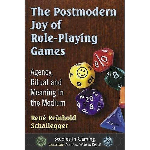 The Postmodern Joy of Role-Playing Games  Agency, Ritual and Meaning in the Medium (Studies in Gaming)