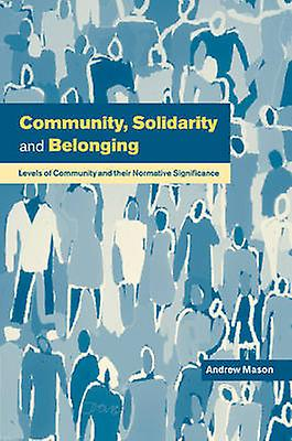 Community Solidarity and Belonging Levels of Community and Their Normative Significance by Mason & Andrew
