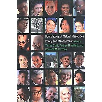 Foundations of Natural Resources Policy and Management by Clark & Tim W.