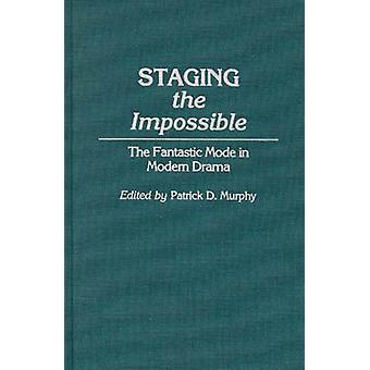Escenificando el imposible el modo fantástico en Drama moderno por Murphy y Patrick D.