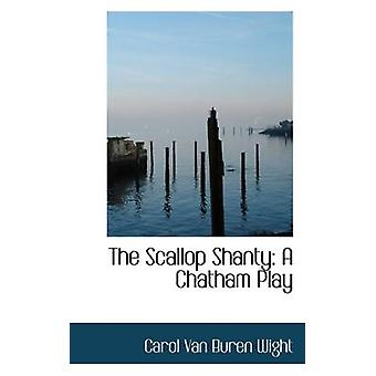 The Scallop Shanty A Chatham Play by Van Buren Wight & Carol
