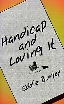 Handicap and Loving It by Burley & Eddie