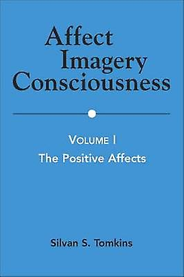 Affect Imagery Consciousness Volume I The Positive Affects by Tompkins & Silvan