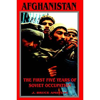 Afghanistan  The First Five Years of Soviet Occupation by Amstutz & J. Bruce