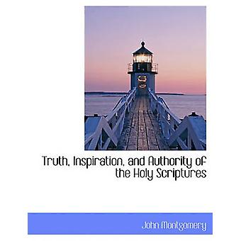 Truth Inspiration and Authority of the Holy Scriptures by Montgomery & John