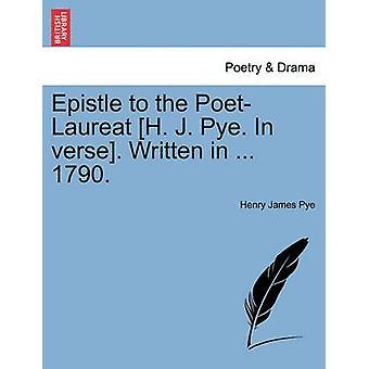 Brief an die PoetLaureat H. J. Pye. In Vers. Geschrieben... 1790 bis zum Pye & Henry James