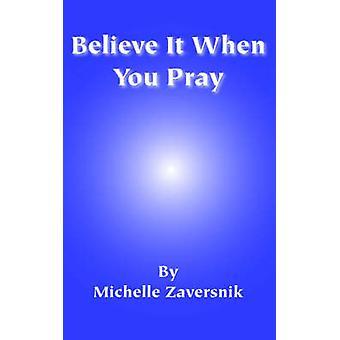 Believe It When You Pray by Zaversnik & Michelle