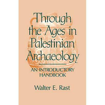 A través de las edades en la arqueología Palestina por Rast y Walter E.