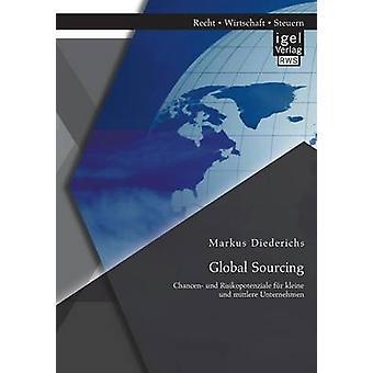 Global Sourcing Chancen Und Risikopotenziale Fur Kleine Und Mittlere Unternehmen by Diederichs & Markus