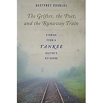 The Grifter, the Poet, and� the Runaway Train: Stories� from a Yankee Writer's Notebook