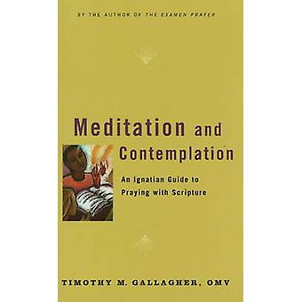 Meditation and Contemplation - An Ignatian Guide to Praying with Scrip