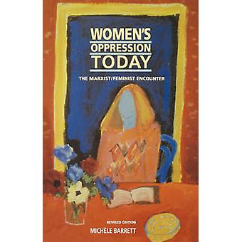 Women's Oppression Today - The Marxist/Feminist Encounter (Revised edi