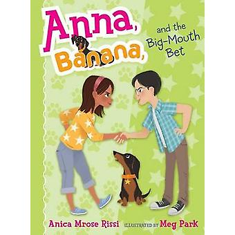 Anna - Banana - and the Big-Mouth Bet by Anica Mrose Rissi - Meg Park