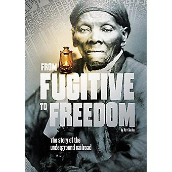 From Fugitive to Freedom - The Story of the Underground Railroad by St