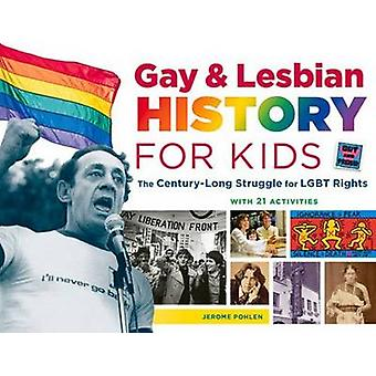 Gay & Lesbian History for Kids - The Century-Long Struggle for Lgbt Ri
