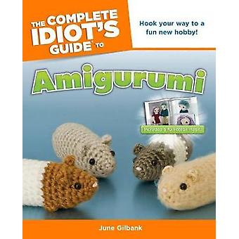 The Complete Idiot's Guide to Amigurumi by June Gilbank - 97816156400