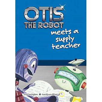 Otis the Robot Meets a Supply Teacher by Jim Carrington - Juanbjuan O