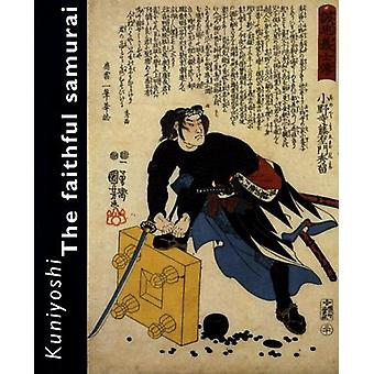Kuniyoshi - The Faithful Samurai by David R. Weinberg - 9789074822855