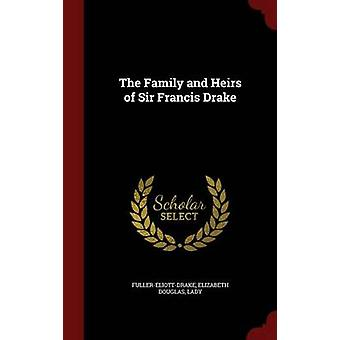 The Family and Heirs of Sir Francis Drake by FullerEliottDrake & Elizabeth Douglas