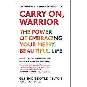 Carry On - Warrior - The Power of Embracing Your Messy - Beautiful Lif