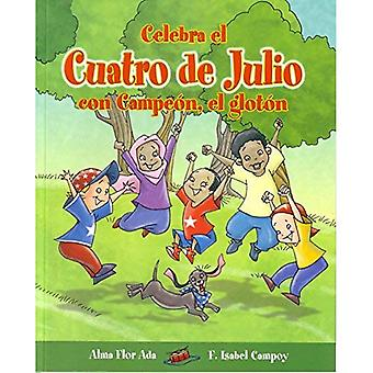 Celebra El Cuatro de Julio Con Campeon, El Gloton (Cuentos Para Celebrar / Stories To Celebrate)