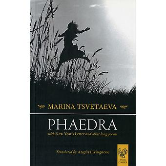 Phaedra: A Drama in Verse; with 'New Year's Letter' and Other Long Poems (Paperback) by Tsvetaeva Marina