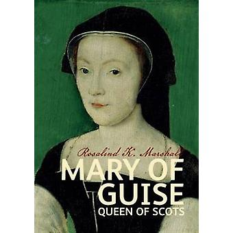 Mary of Guise (Scots' Lives) (Paperback) by Marshall Rosalind K.