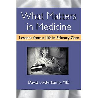 What Matters in Medicine - Lessons from a Life in Primary Care by Davi