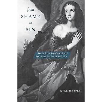From Shame to Sin - The Christian Transformation of Sexual Morality in
