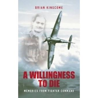 A Willingness to Die by Brian Kingcome - 9780752440248 Book