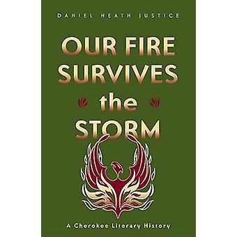 Our Fire Survives the Storm - A Cherokee Literary History by Daniel He
