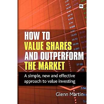 How to Value Shares and Outperform the Market - A Simple - New and Eff