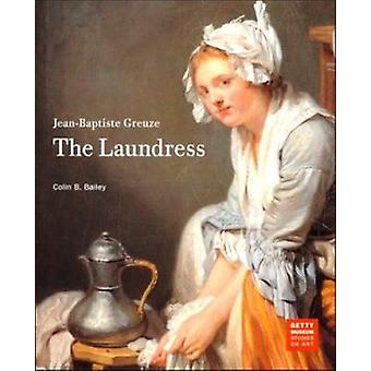 Jean-Baptiste Greuze - The Laundress by Colin B. Bailey - 978089236564