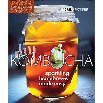 DIY Kombucha - Sparkling Homebrews Made Easy by DIY Kombucha - Sparklin