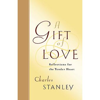 A Gift of Love - Reflections for the Tender Heart by Charles Stanley -