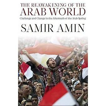 The Reawakening of the Arab World - Challenge and Change in the Afterm